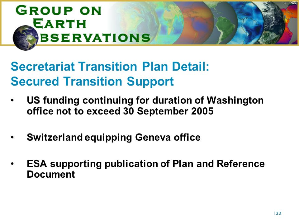|23 Secretariat Transition Plan Detail: Secured Transition Support US funding continuing for duration of Washington office not to exceed 30 September