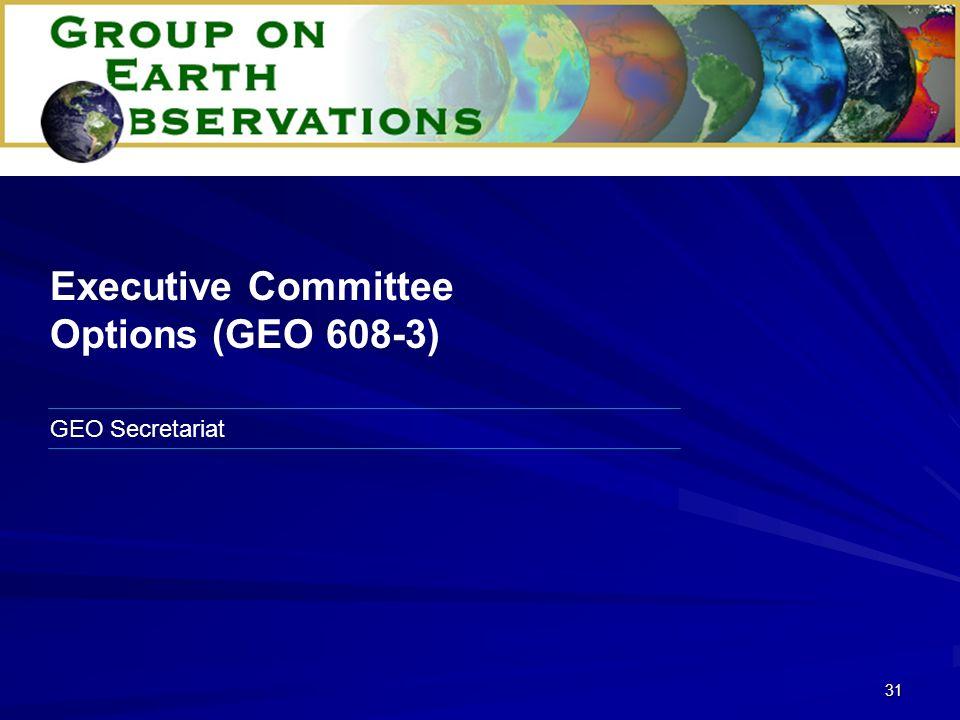 31 GEO Secretariat Executive Committee Options (GEO 608-3)