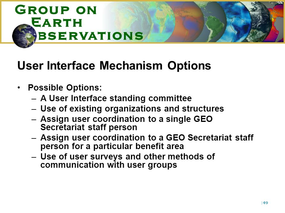 |49 User Interface Mechanism Options Possible Options: –A User Interface standing committee –Use of existing organizations and structures –Assign user