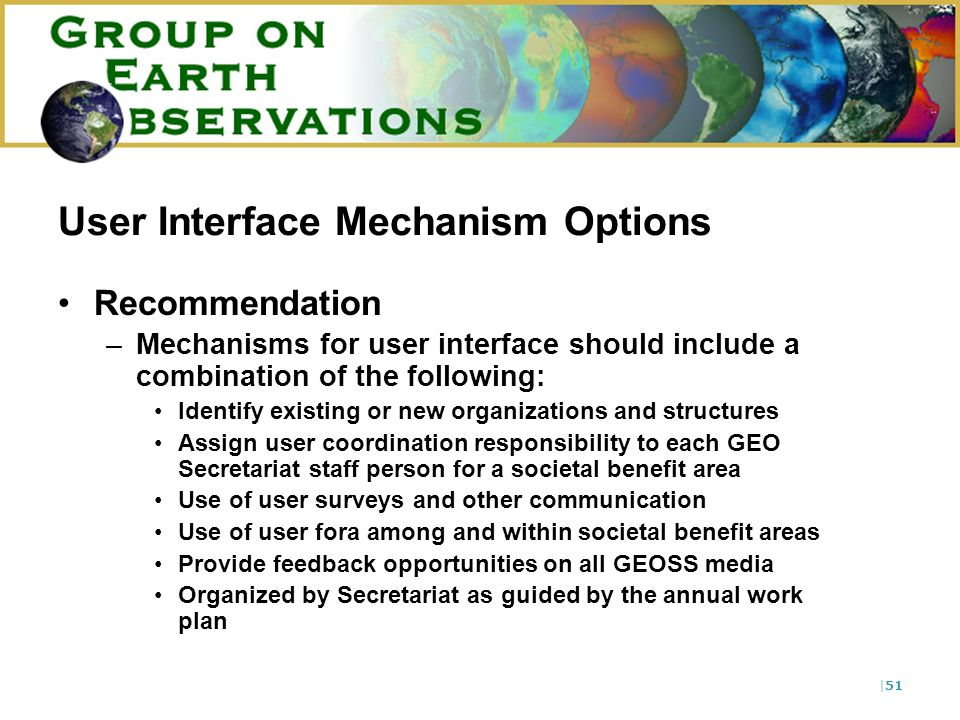 |51 User Interface Mechanism Options Recommendation –Mechanisms for user interface should include a combination of the following: Identify existing or