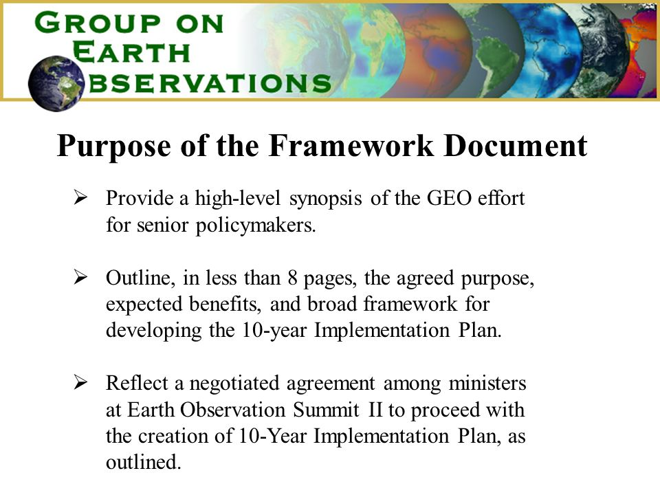 Purpose of the Framework Document Provide a high-level synopsis of the GEO effort for senior policymakers.