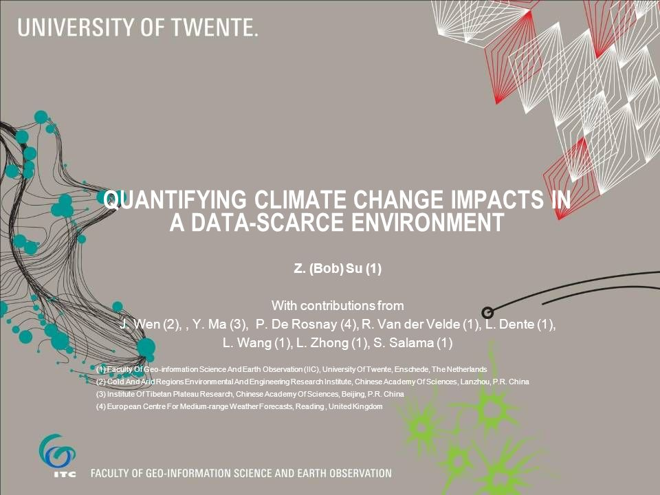 QUANTIFYING CLIMATE CHANGE IMPACTS IN A DATA-SCARCE ENVIRONMENT Z. (Bob) Su (1) With contributions from J. Wen (2),, Y. Ma (3), P. De Rosnay (4), R. V