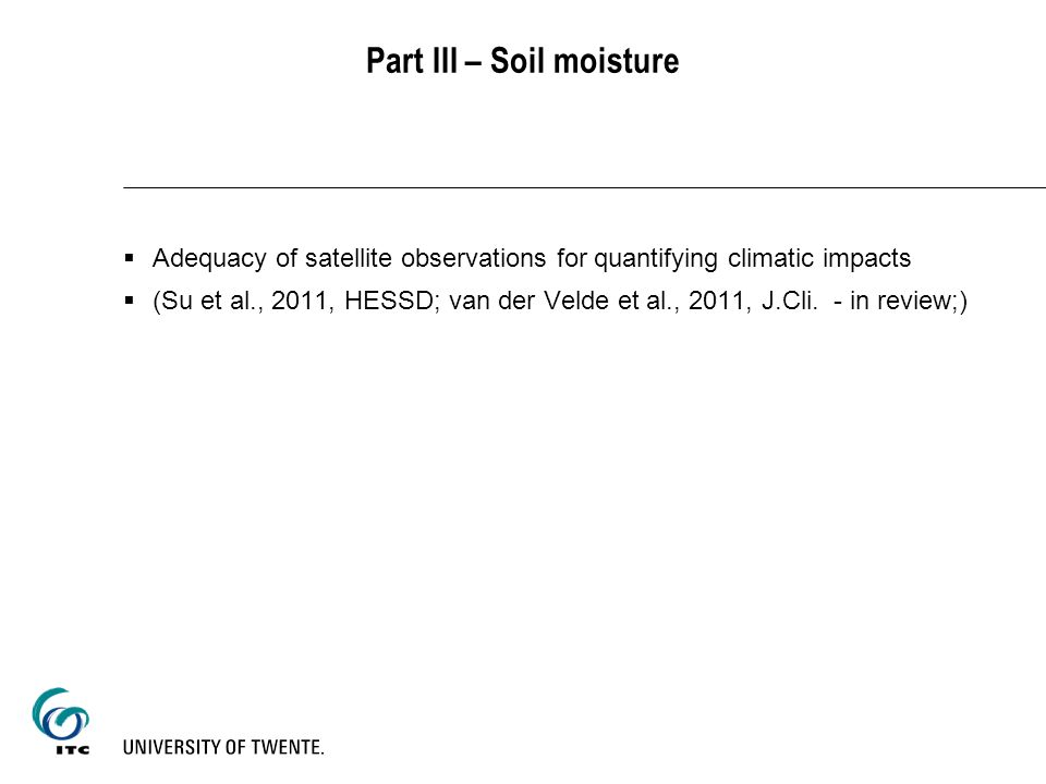 Part III – Soil moisture Adequacy of satellite observations for quantifying climatic impacts (Su et al., 2011, HESSD; van der Velde et al., 2011, J.Cl