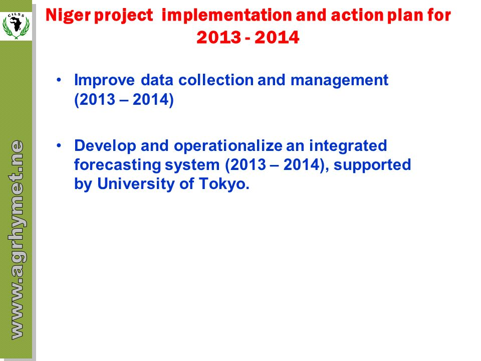 Niger project implementation and action plan for 2013 - 2014 Improve data collection and management (2013 – 2014) Develop and operationalize an integr
