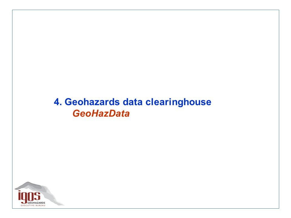 4. Geohazards data clearinghouse GeoHazData