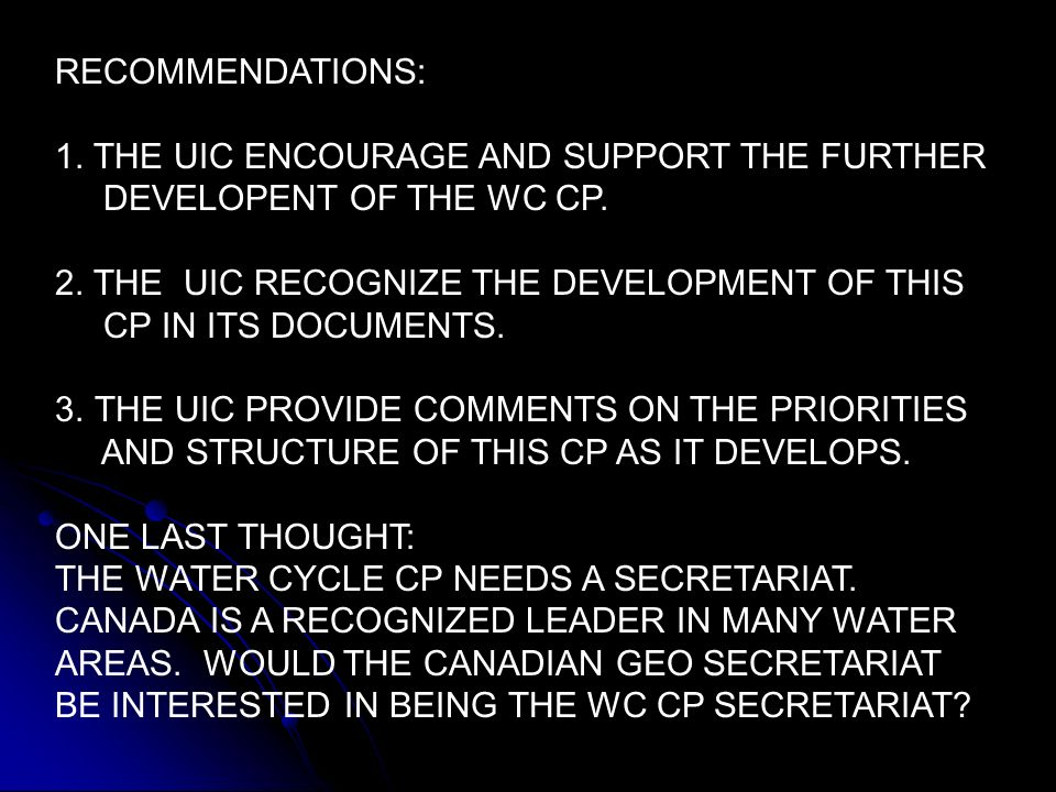 RECOMMENDATIONS: 1.THE UIC ENCOURAGE AND SUPPORT THE FURTHER DEVELOPENT OF THE WC CP.
