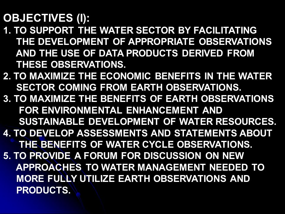 OBJECTIVES (I): 1.TO SUPPORT THE WATER SECTOR BY FACILITATING THE DEVELOPMENT OF APPROPRIATE OBSERVATIONS AND THE USE OF DATA PRODUCTS DERIVED FROM THESE OBSERVATIONS.