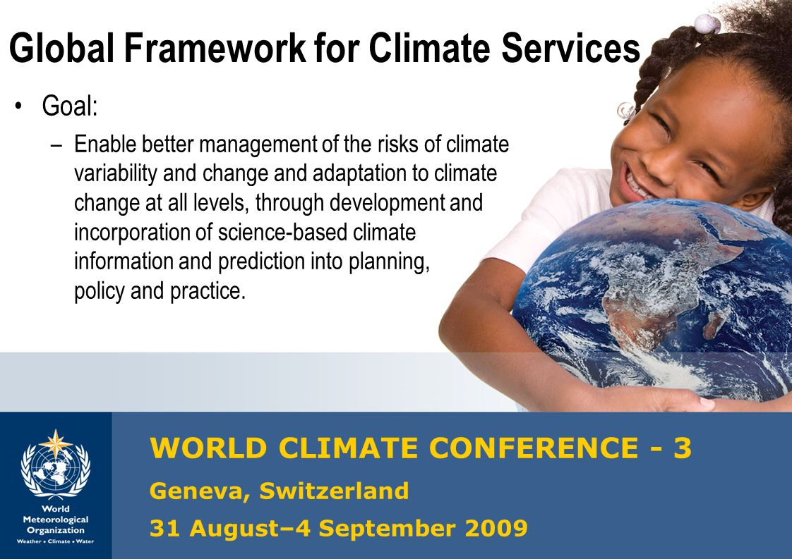 WMO OMM GEO GLAM Meeting, 22-23 September 2011, Geneva22 Global Framework for Climate Services WORLD CLIMATE CONFERENCE - 3 Geneva, Switzerland 31 Aug