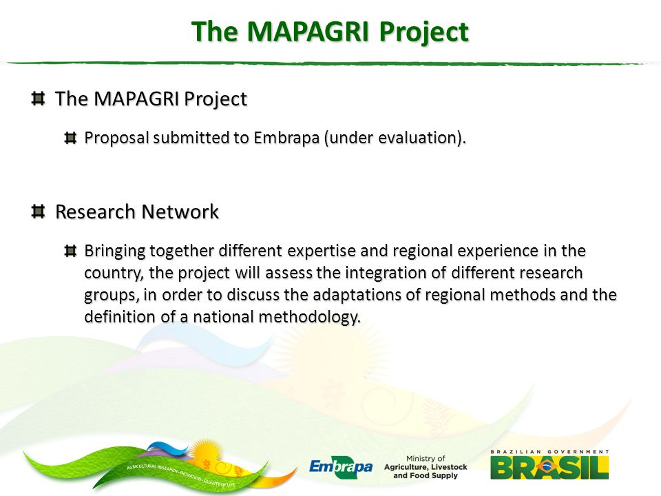 The MAPAGRI Project Proposal submitted to Embrapa (under evaluation). Research Network Bringing together different expertise and regional experience i