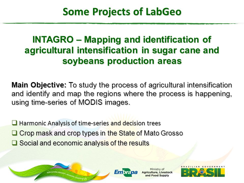 INTAGRO – Mapping and identification of agricultural intensification in sugar cane and soybeans production areas Main Objective: To study the process