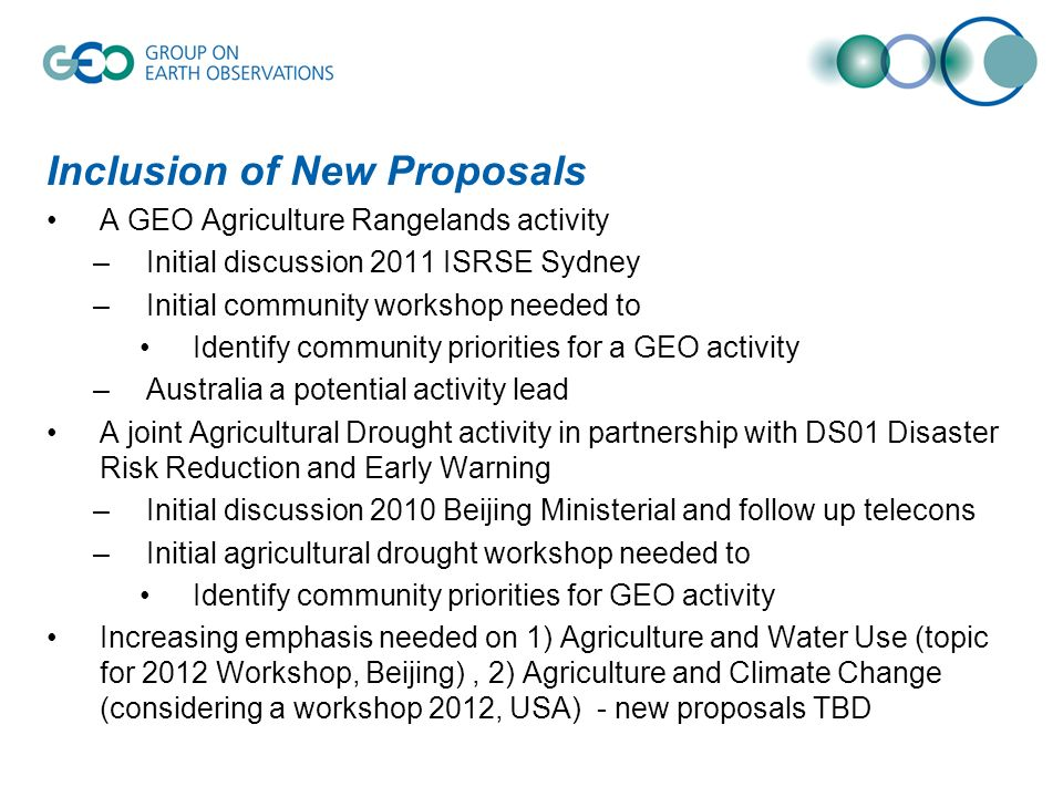 Inclusion of New Proposals A GEO Agriculture Rangelands activity –Initial discussion 2011 ISRSE Sydney –Initial community workshop needed to Identify