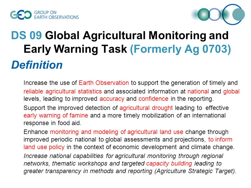 DS 09 Global Agricultural Monitoring and Early Warning Task (Formerly Ag 0703) Definition Increase the use of Earth Observation to support the generat