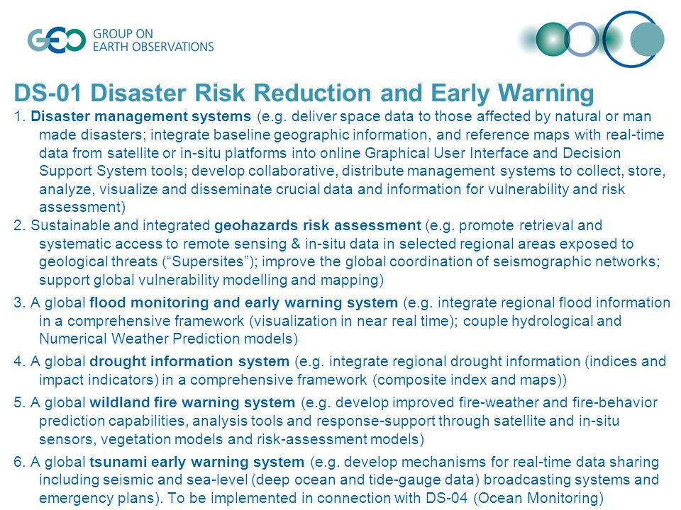 DS-01 Disaster Risk Reduction and Early Warning 1. Disaster management systems (e.g. deliver space data to those affected by natural or man made disas