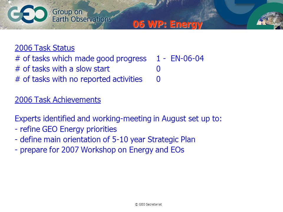© GEO Secretariat 2006 Task Status # of tasks which made good progress 1 - EN-06-04 # of tasks with a slow start0 # of tasks with no reported activiti