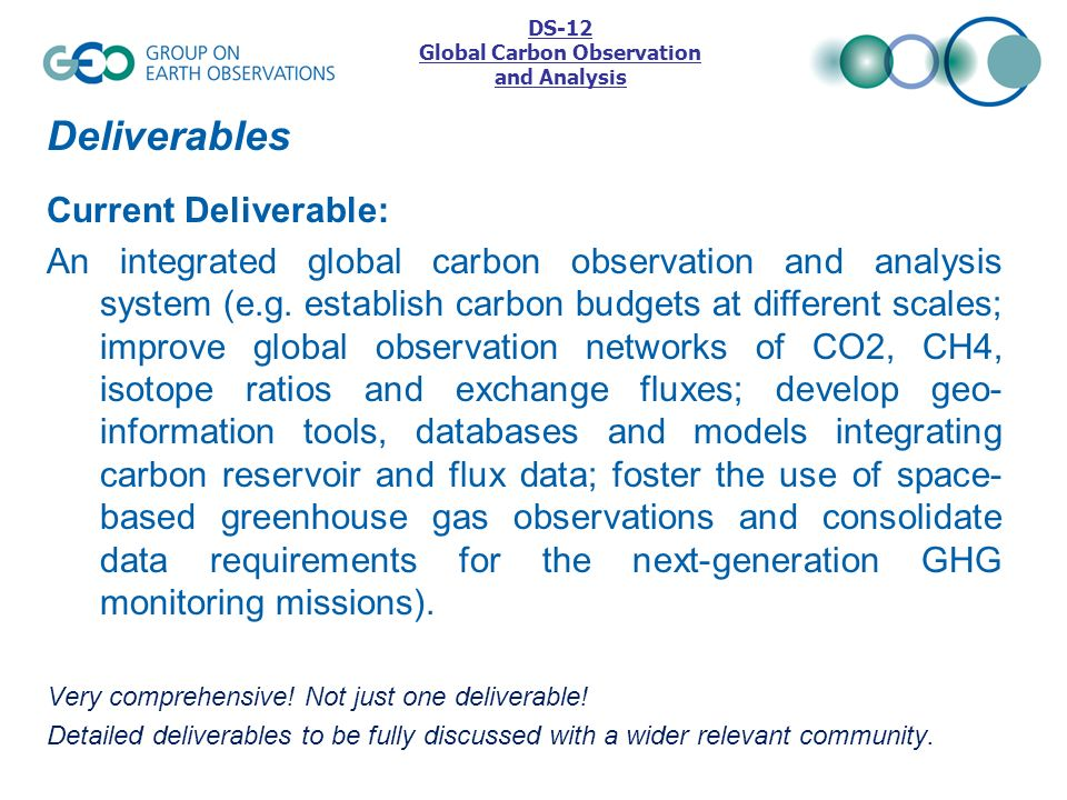 Deliverables Current Deliverable: An integrated global carbon observation and analysis system (e.g. establish carbon budgets at different scales; impr
