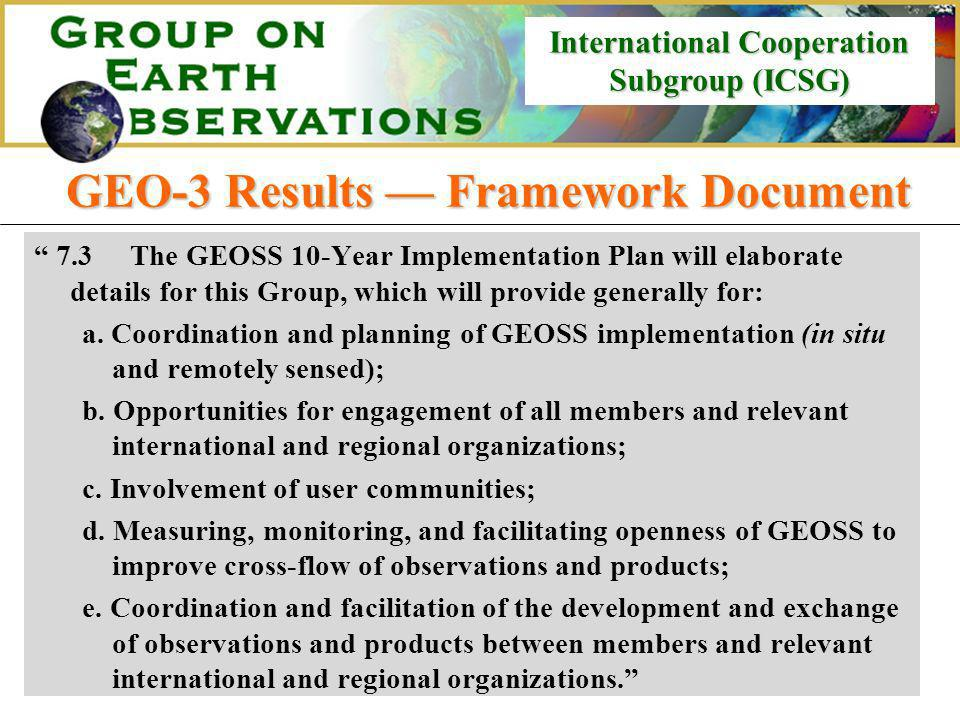 International Cooperation Subgroup (ICSG) International Cooperation Subgroup (ICSG) GEO-3 Results Framework Document 7.3The GEOSS 10-Year Implementation Plan will elaborate details for this Group, which will provide generally for: a.