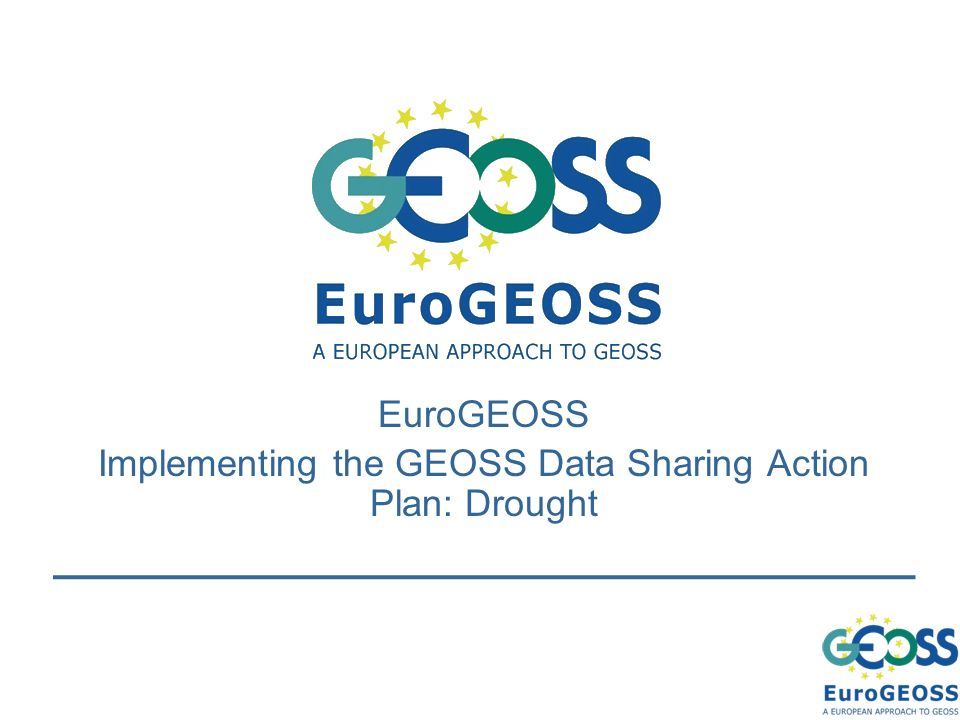 EuroGEOSS Implementing the GEOSS Data Sharing Action Plan: Drought