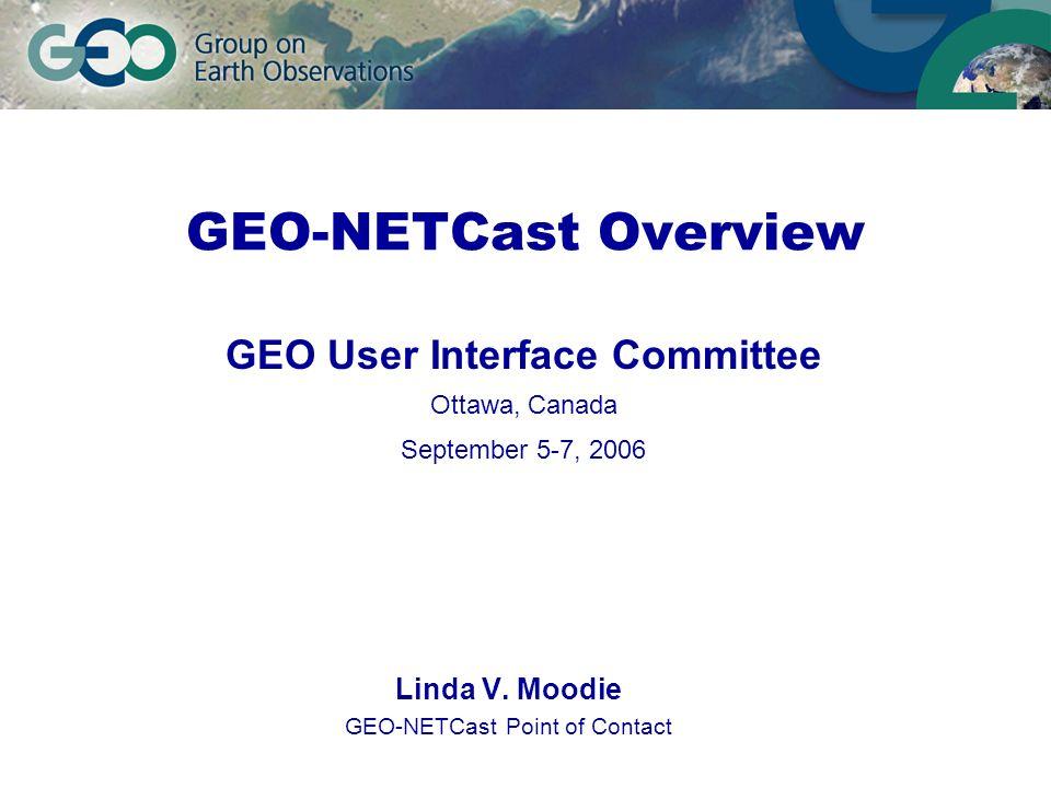 GEO-NETCast Overview Linda V.