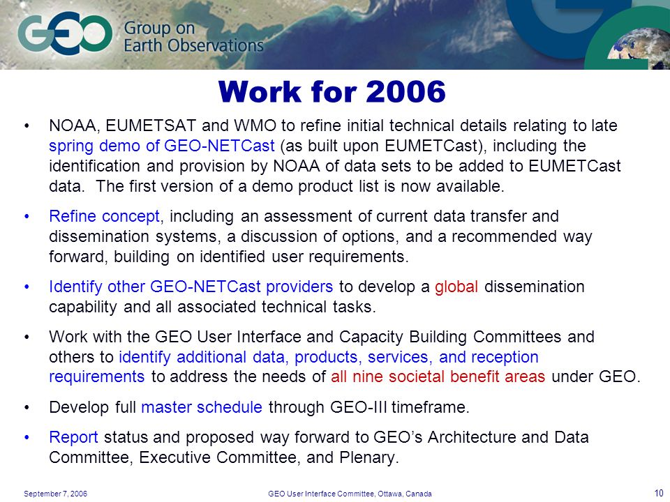 September 7, 2006GEO User Interface Committee, Ottawa, Canada 10 Work for 2006 NOAA, EUMETSAT and WMO to refine initial technical details relating to