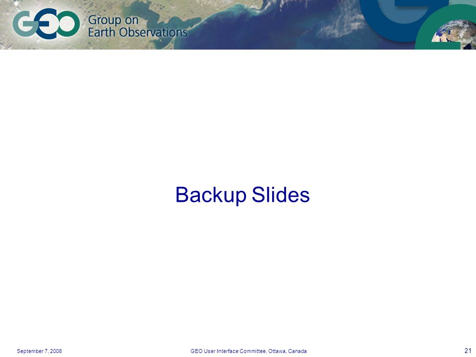 September 7, 2006GEO User Interface Committee, Ottawa, Canada 21 Backup Slides