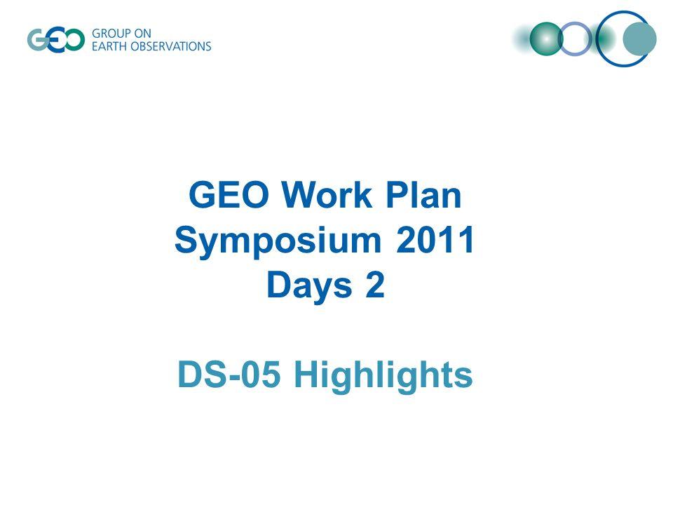 GEO Work Plan Symposium 2011 Days 2 DS-05 Highlights
