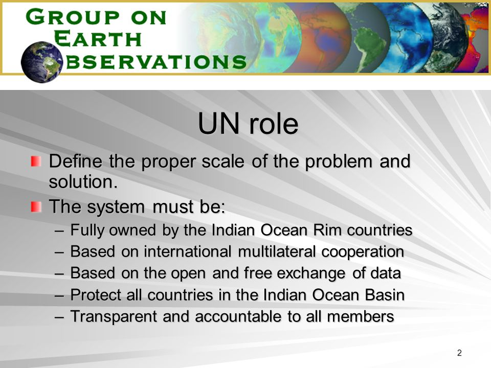 2 UN role Define the proper scale of the problem and solution. The system must be: –Fully owned by the Indian Ocean Rim countries –Based on internatio