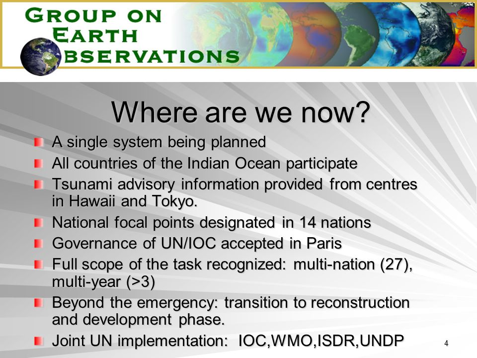 4 Where are we now? A single system being planned All countries of the Indian Ocean participate Tsunami advisory information provided from centres in