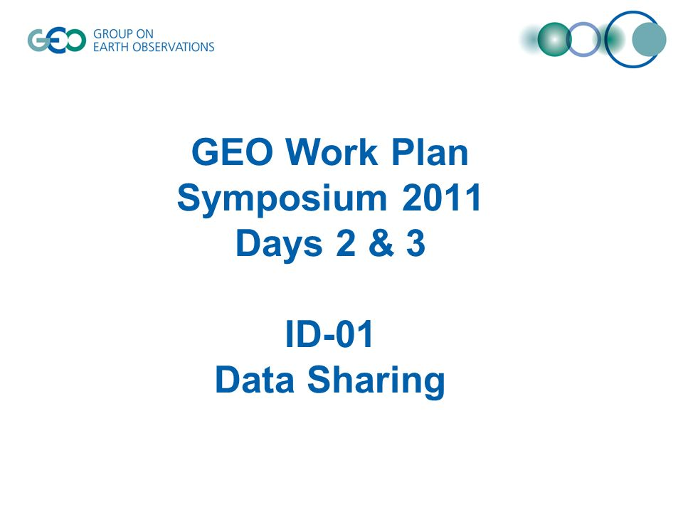 GEO Work Plan Symposium 2011 Days 2 & 3 ID-01 Data Sharing