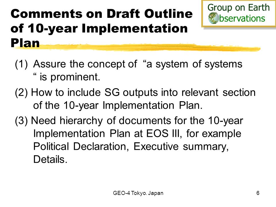 Group on Earth bservations Group on Earth bservations GEO-4 Tokyo. Japan6 Comments on Draft Outline of 10-year Implementation Plan (1)Assure the conce