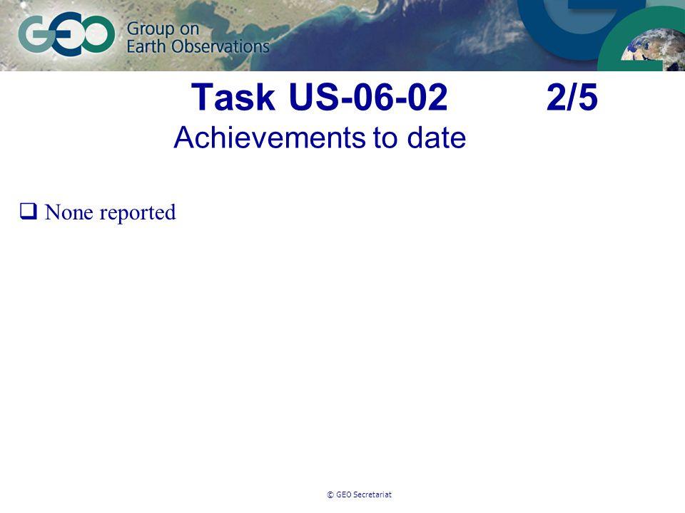 © GEO Secretariat Task US-06-02 2/5 Achievements to date None reported
