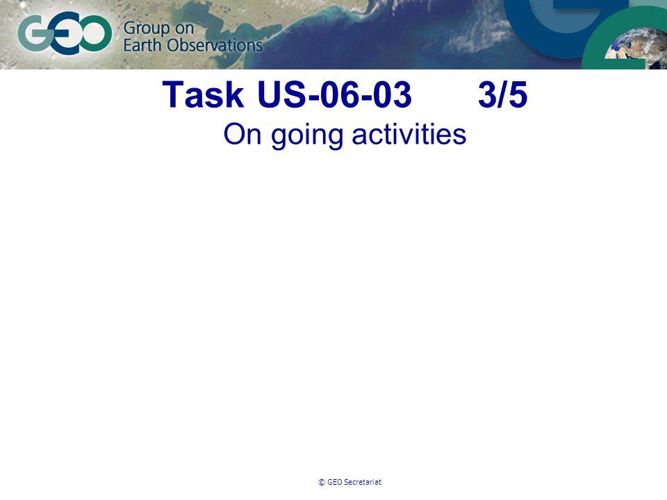 © GEO Secretariat Task US-06-03 3/5 On going activities