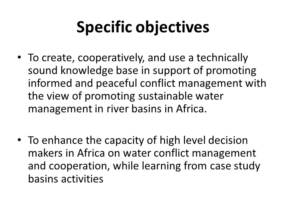 Specific objectives To create, cooperatively, and use a technically sound knowledge base in support of promoting informed and peaceful conflict manage
