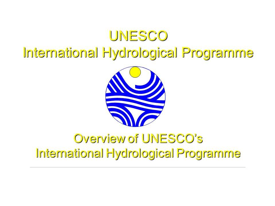 UNESCO International Hydrological Programme Overview of UNESCOs International Hydrological Programme