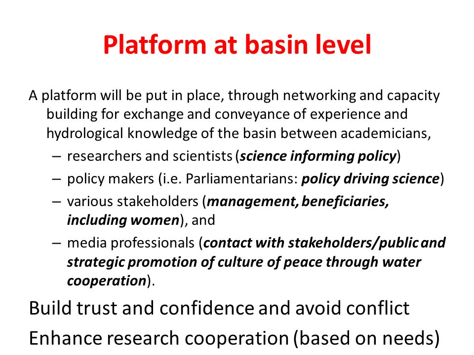 Platform at basin level A platform will be put in place, through networking and capacity building for exchange and conveyance of experience and hydrol