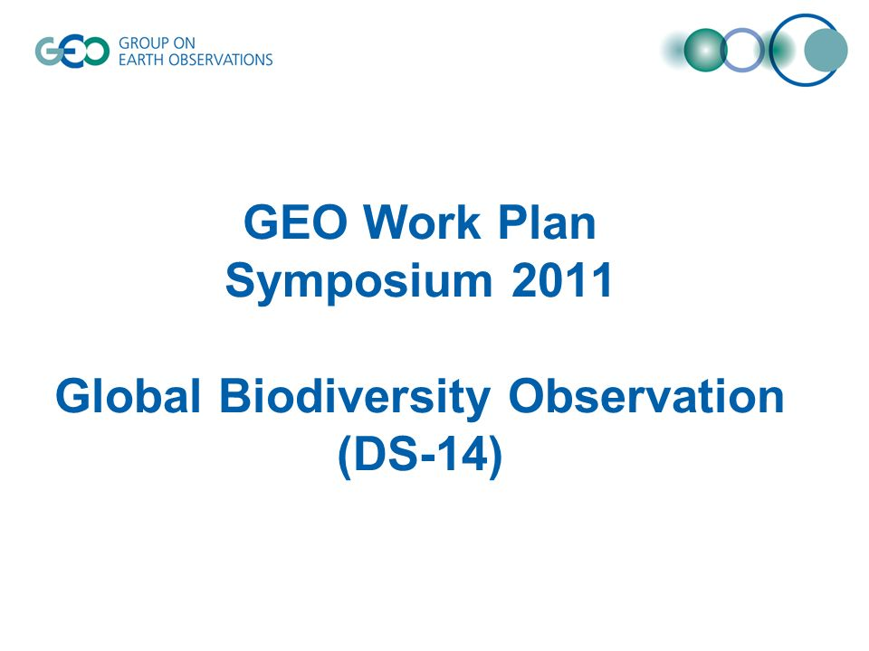 GEO Work Plan Symposium 2011 Global Biodiversity Observation (DS-14)