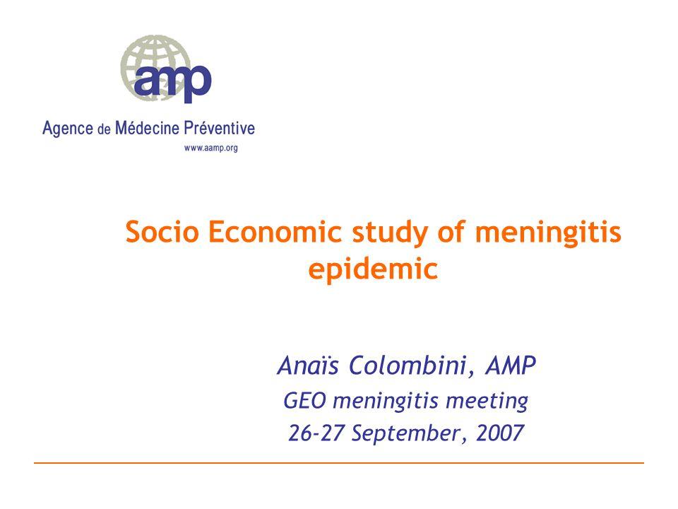 Socio Economic study of meningitis epidemic Anaïs Colombini, AMP GEO meningitis meeting 26-27 September, 2007