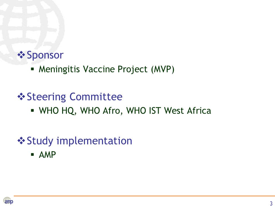 3 Sponsor Meningitis Vaccine Project (MVP) Steering Committee WHO HQ, WHO Afro, WHO IST West Africa Study implementation AMP