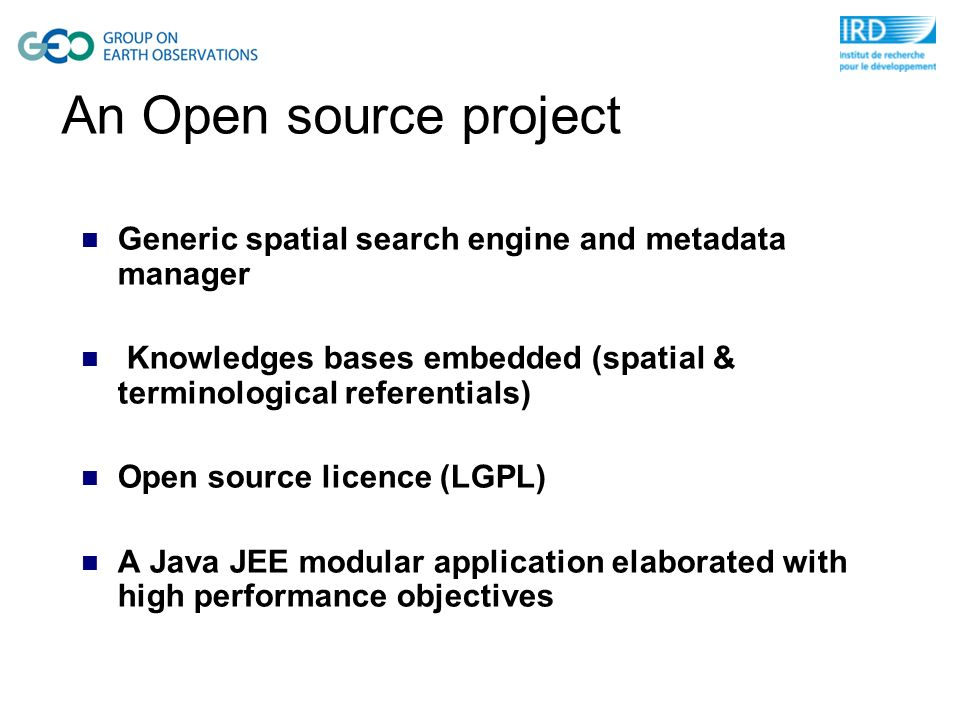 Generic spatial search engine and metadata manager Knowledges bases embedded (spatial & terminological referentials) Open source licence (LGPL) A Java