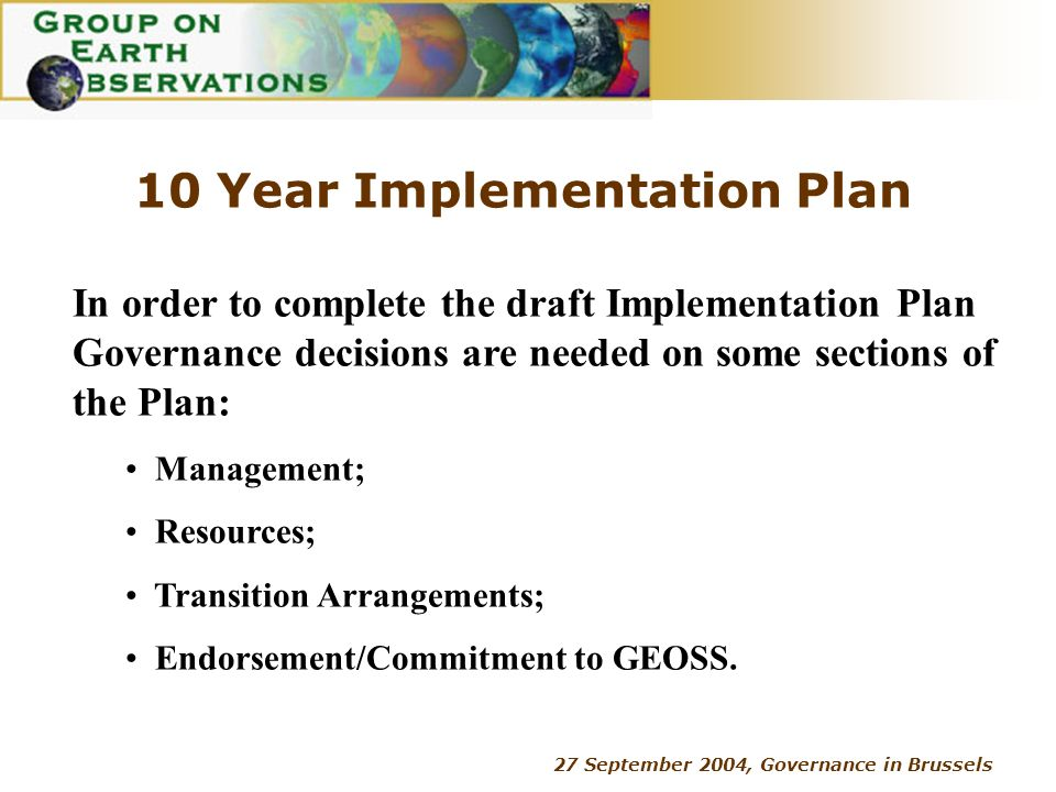 27 September 2004, Governance in Brussels Management In implementing the plan, GEOSS functions will require a decision making process based upon sound technical and scientific knowledge.