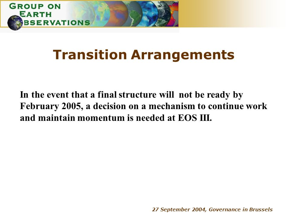 27 September 2004, Governance in Brussels Transition Arrangements In the event that a final structure will not be ready by February 2005, a decision o