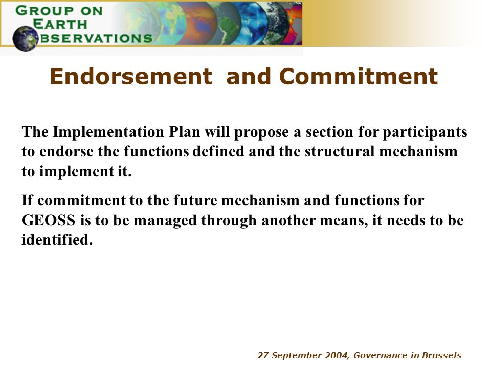 27 September 2004, Governance in Brussels Endorsement and Commitment The Implementation Plan will propose a section for participants to endorse the fu