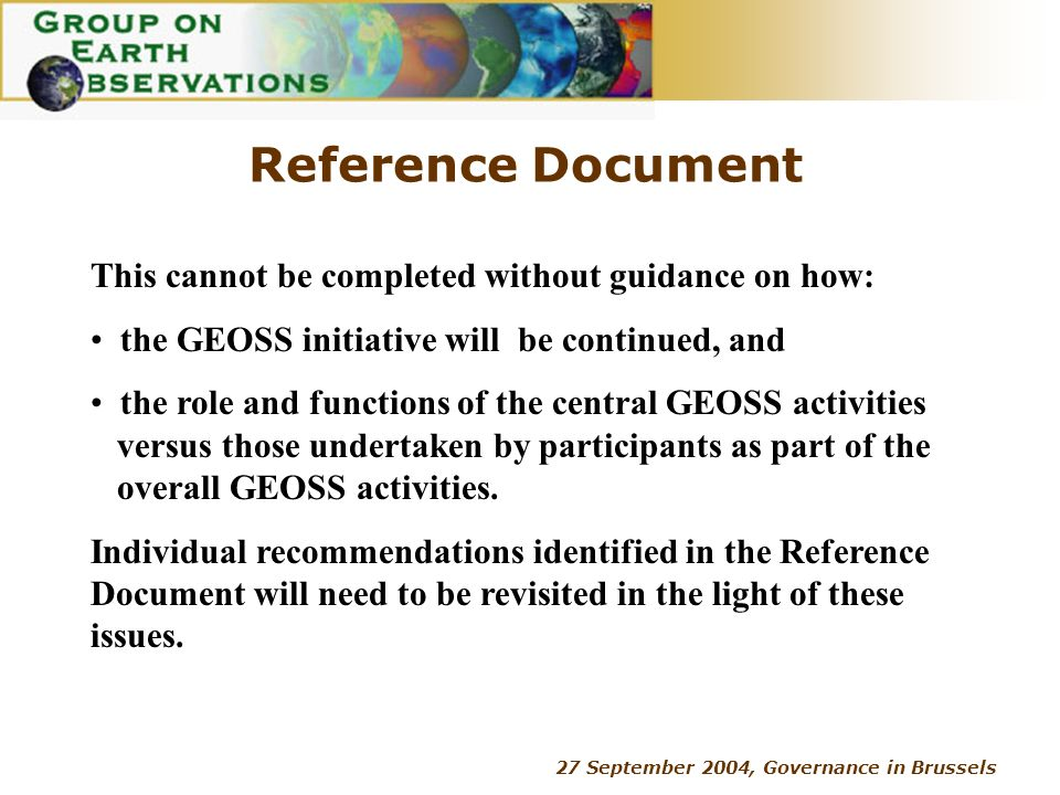 27 September 2004, Governance in Brussels Reference Document This cannot be completed without guidance on how: the GEOSS initiative will be continued,