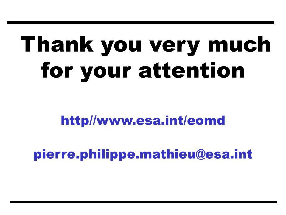 Thank you very much for your attention http//www.esa.int/eomd pierre.philippe.mathieu@esa.int