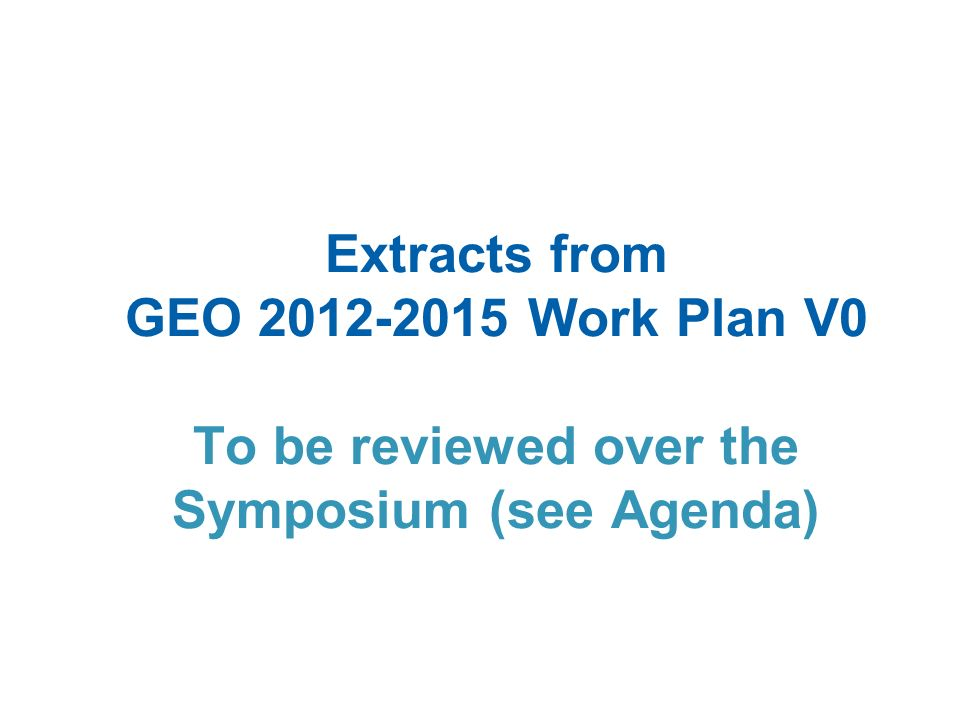 Extracts from GEO 2012-2015 Work Plan V0 To be reviewed over the Symposium (see Agenda)