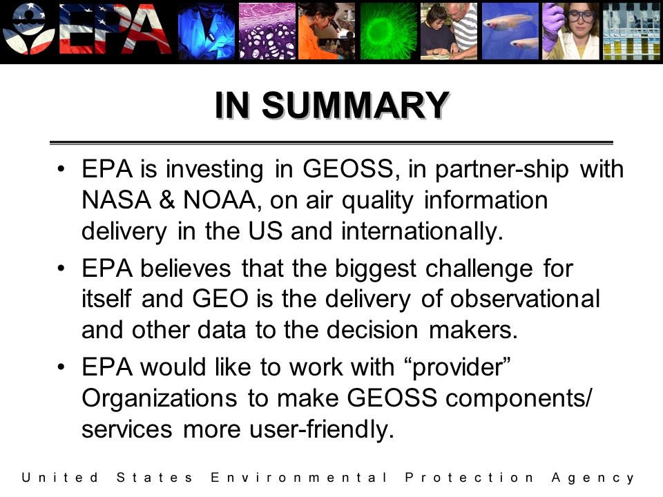 IN SUMMARY EPA is investing in GEOSS, in partner-ship with NASA & NOAA, on air quality information delivery in the US and internationally. EPA believe