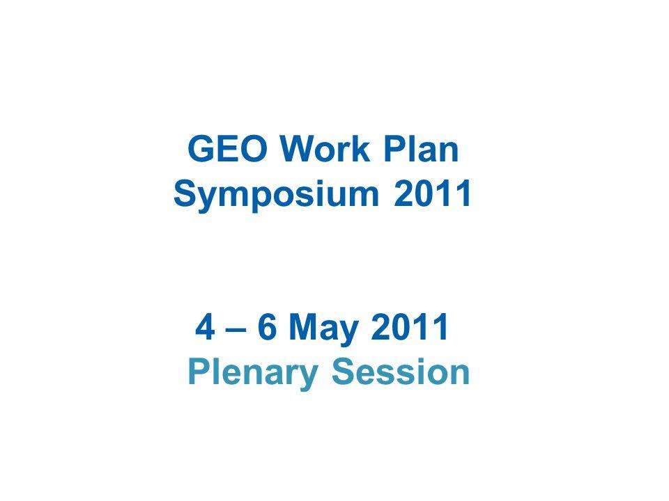 GEO Work Plan Symposium 2011 4 – 6 May 2011 Plenary Session