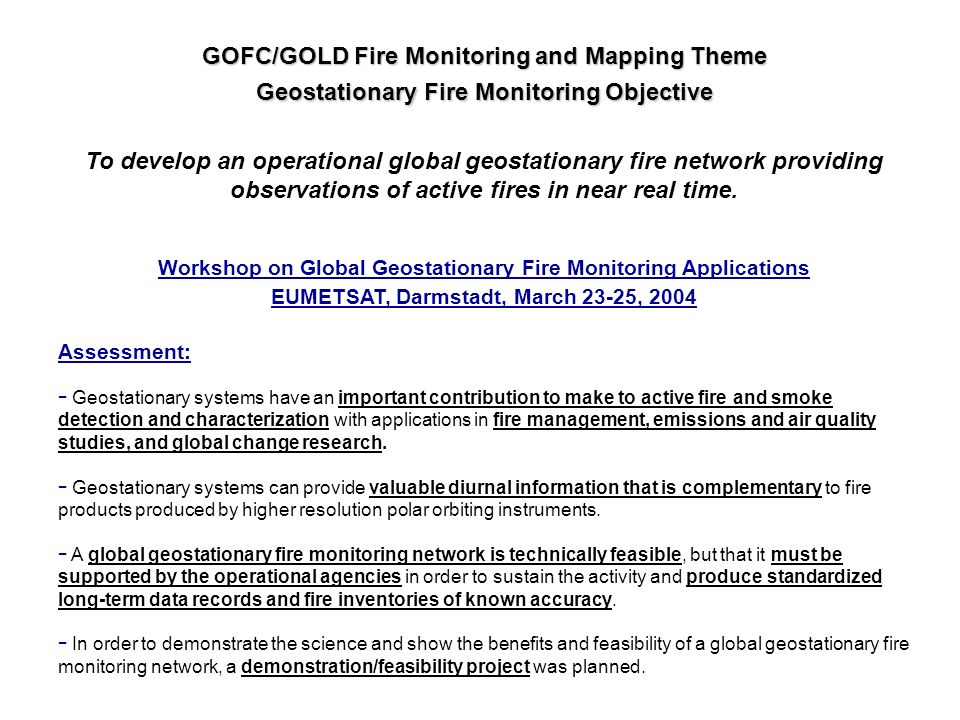 GOFC/GOLD Fire Monitoring and Mapping Theme Geostationary Fire Monitoring Objective To develop an operational global geostationary fire network provid