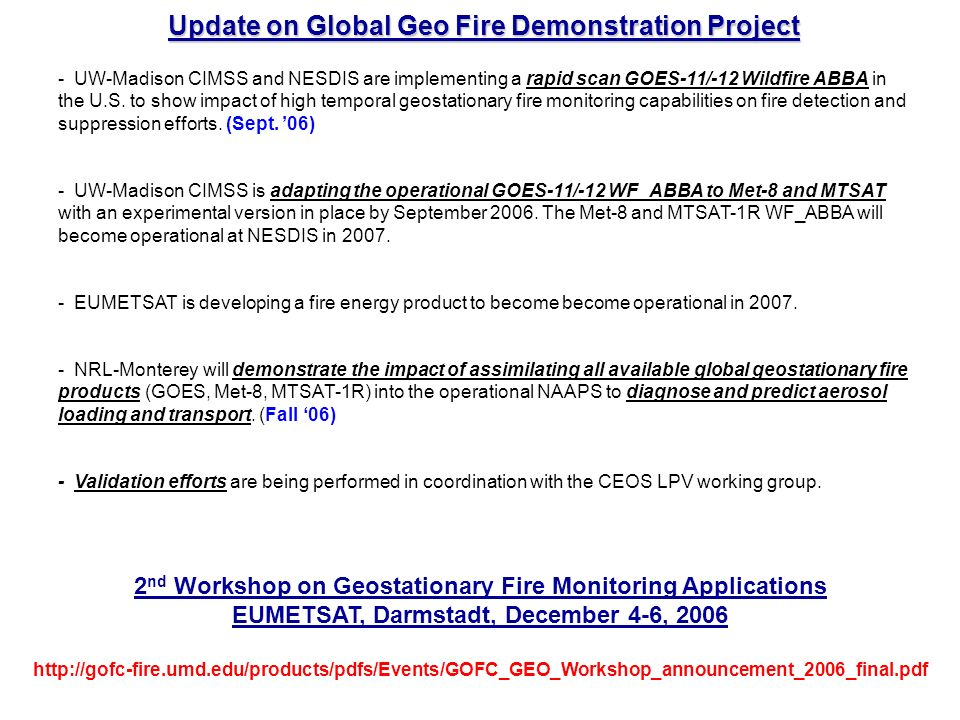 Issues and Needs - Support/commitment from operational agencies - Need more involvement from Africa, eastern Europe, Asia, and Australia especially with the host of current and future geostationary fire monitoring capabilities in this region.