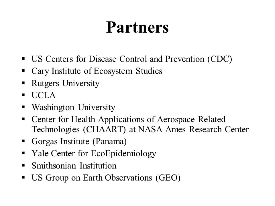 Partners US Centers for Disease Control and Prevention (CDC) Cary Institute of Ecosystem Studies Rutgers University UCLA Washington University Center