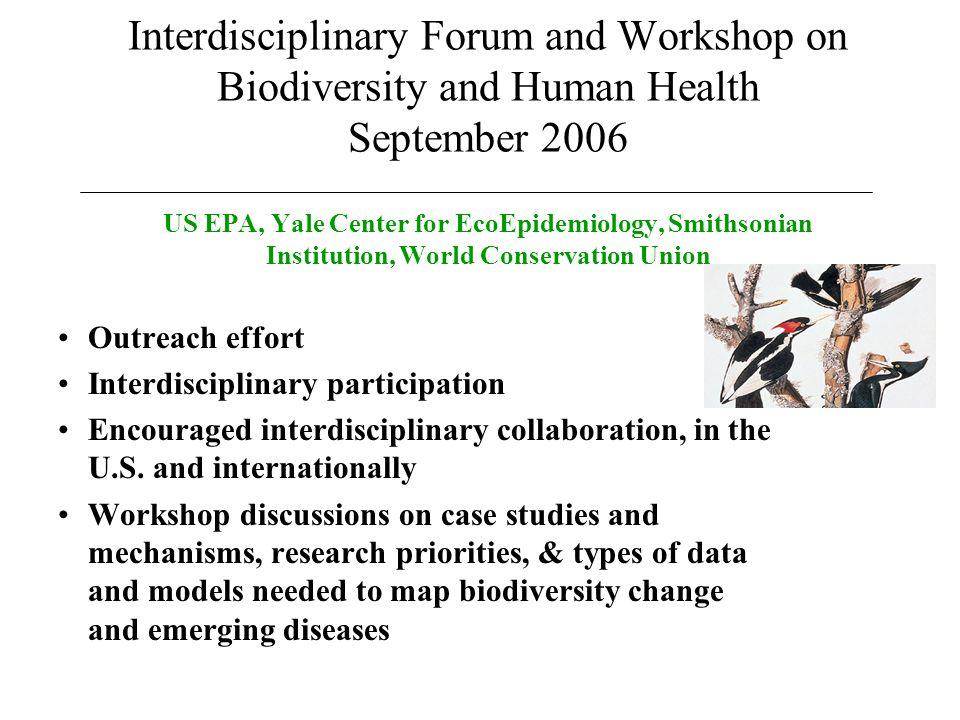 Interdisciplinary Forum and Workshop on Biodiversity and Human Health September 2006 US EPA, Yale Center for EcoEpidemiology, Smithsonian Institution,